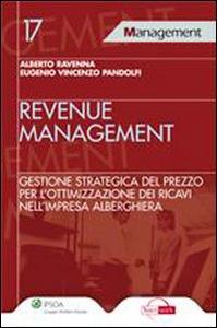 Libro Revenue management. Gestione strategica del prezzo per l'ottimizzazione dei ricavi nell'impresa alberghiera Alberto Ravenna , Eugenio V. Pandolfi