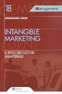 Libro Intangibile marketing. Il peso dei fattori immateriali Annamaria Milesi