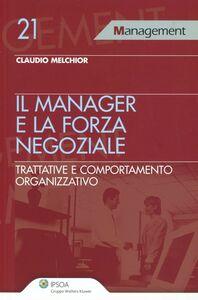 Libro Il manager e la forza negoziale. Trattative e comportamento organizzativo Claudio Melchior