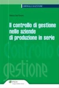 Libro Il controllo di gestione nelle aziende di produzione in serie Marco Del Favero