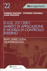 Libro D.Lgs. 231/2001: ambito di applicazione e modelli di controllo interno. Reati, linee guida, giurisprudenza Gabriele Giacoma , Ottorino Capparelli , Procopio Caleb