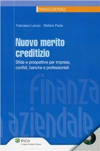 Libro Nuovo merito creditizio. Sfide e prospettive per imprese, confidi, banche e professionisti. Con CD-ROM Francesco Lenoci , Stefano Peola