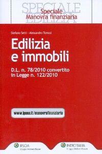 Libro Edilizia e immobili. D.L. n. 78/2010. Convertito in legge n. 122/2010 Stefano Setti , Alessandro Tomasi