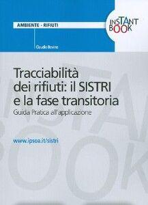 Libro Tracciabilità dei rifiuti. Il Sistri e la fase transitoria. Guida pratica all'applicazione Claudio Bovino