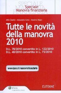 Libro Tutte le novità della manovra 2010. D.L. 78/2010 convertito in L. 122/2010. D.L. 40/ 2010 convertito in L. 73/2010 Alfio Cissello , Alessandro Cotto , Massimo Negro