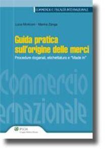 Foto Cover di Guida pratica sull'origine delle merci. Procedure doganali, etichettatura e «made in», Libro di Luca Moriconi,Marina Zanga, edito da Ipsoa