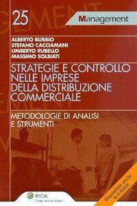 Libro Strategie e controllo nelle imprese della distribuzione commerciale. Metodologie di analisi e strumenti