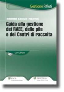 Guida alla gestione dei RAEE, delle pile e dei centri di raccolta. Con CD-ROM
