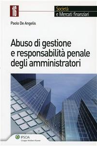 Libro Abuso di gestione e responsabilità penale degli amministratori Paolo De Angelis