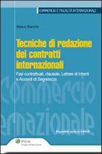 Libro Tecniche di redazione dei contratti internazionali. Fasi contrattuali, clausole, lettere di intenti e accordi di segretezza Marco Bianchi