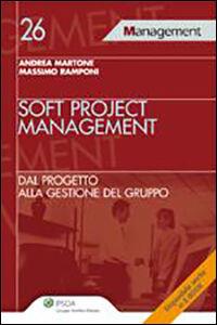 Libro Soft project management. Dal progetto alla gestione del gruppo Andrea Martone , Massimo Ramponi