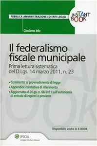 Foto Cover di Il federalismo fiscale municipale, Libro di Girolamo Ielo, edito da Ipsoa