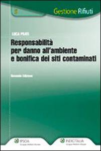 Libro Responsabilità per danno all'ambiente e bonifica dei siti contaminati Luca Prati