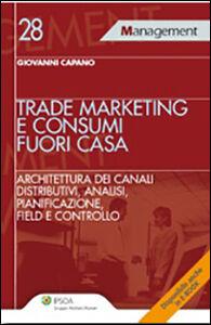 Libro Trade marketing e consumi fuori casa. Architettura dei canali distributivi, analisi, pianificazione, field e controllo Giovanni Capano