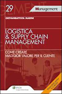 Logistica & supply chain management. Come creare maggior valore per il cliente
