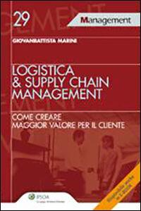 Libro Logistica & supply chain management. Come creare maggior valore per il cliente Giovanbattista Marini