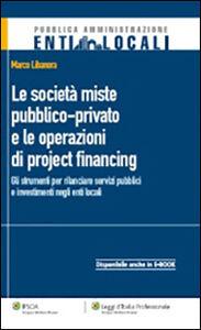 Libro Le società miste pubblico-private e le operazioni di project financing. Gli strumenti per rilanciare servizi pubblici e investimenti negli enti locali Marco Libanora