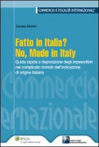 Fatto in Italia? No, made in Italy. Guida rapida a disposizione degli imprenditori nel complicato mondo dell'indicazione di origine italiana