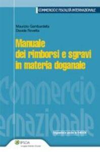 Foto Cover di Manuale dei rimborsi e sgravi in materia doganale, Libro di Maurizio Gambardella,Davide Rovetta, edito da Ipsoa