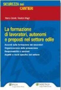 Libro Formazione lavoratori sicurezza in settore edile Marco Grandi , Maurizio Magri