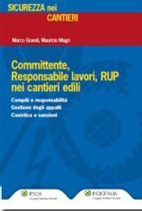 Libro Committente, responsabile lavori, RUP nei cantieri edili Marco Grandi , Maurizio Magri