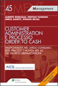 Libro Customer administration e processo order to cash. Multicanalità nel largo consumo: best practice e novità art. 62 del decreto liberalizzazioni