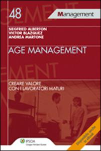 Libro Age management. Creare valore con i lavoratori maturi Siegfried Alberton , Victor Blazquez , Andrea Martone