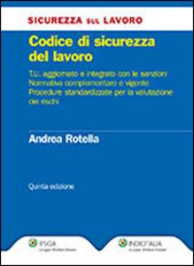 Libro Codice di sicurezza del lavoro Andrea Rotella