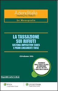 Libro La tassazione sui rifiuti. Sistema impositiva TARES e primi lineamenti TRISE Girolamo Ielo