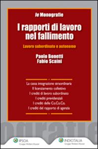 Libro I rapporti di lavoro nel fallimento. Lavoro subordinato e autonomo Paolo Bonetti , Fabio Scaini