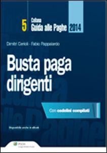 Libro Busta paga. Dirigenti 2014 Dimitri Cerioli , Fabio Pappalardo
