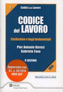 Libro Codice del lavoro. Costituzione e leggi fondamentali P. Antonio Varesi , Gabriele Fava