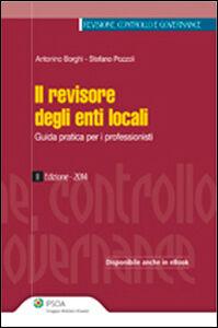 Libro Il revisore degli enti locali. Guida pratica per i professionisti Stefano Pozzoli , Antonino Borghi