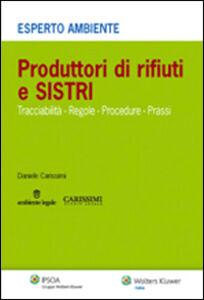 Foto Cover di Produttori di rifiuti e SISTRI. Tracciabilità, regole, procedure, prassi, Libro di Daniele Carissimi, edito da Ipsoa