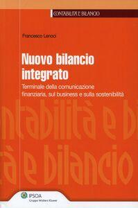 Libro Nuovo bilancio integrato. Terminale della comunicazione finanziaria, sul business e sulla sostenibilità Francesco Lenoci
