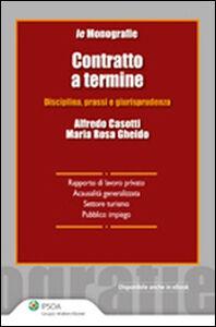 Foto Cover di Contratto a termine. Disciplina, prassi e giurisprudenza, Libro di Alfredo Casotti,M. Rosa Gheido, edito da Ipsoa