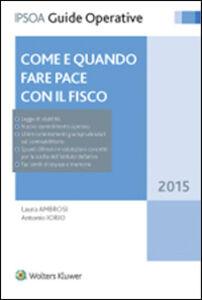 Foto Cover di Come e quando fare pace con il fisco, Libro di Laura Ambrosi,Antonio Iorio, edito da Ipsoa