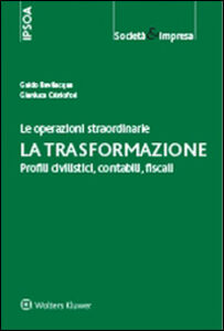 Libro Le operazioni straordinarie. La trasformazione. Profili civilistici, contabili, fiscali Guido Bevilacqua , Gianluca Cristofori