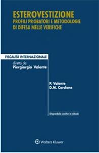 Libro Esterovestizione. Profili probatori e metodologie di difesa nelle verifiche Piergiorgio Valente , Danilo M. Cardone