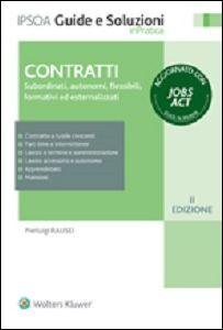Foto Cover di Contratti. Subordinati, autonomi, flessibili, formativi ed esternalizzati, Libro di Pierluigi Rausei, edito da Ipsoa