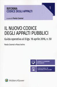 Libro Il nuovo codice degli appalti pubblici. Guida operativa al D.lgs. 18 aprile 2016, n. 50. Con aggiornamento online Paola Cosmai , Rosa Iovino