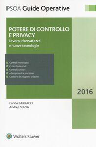 Foto Cover di Potere di controllo e privacy. Lavoro, riservatezza e nuove tecnologie, Libro di Enrico Barraco,Andrea Sitzia, edito da Ipsoa