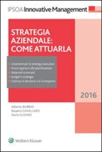 Libro Strategia aziendale. Come attuarla Alberto Bubbio , Dario Gulino , Rosario Cavallaro