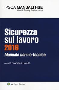 Libro Sicurezza sul lavoro 2016. Manuale normo-tecnico. Con aggiornamento online