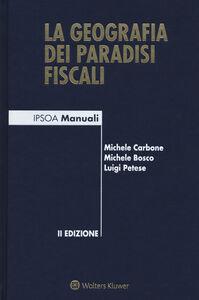 Libro La geografia dei paradisi fiscali Michele Carbone , Michele Bosco , Luigi Petese