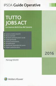 Foto Cover di Tutto Jobs Act. La nuova dottrina del lavoro, Libro di Pierluigi Rausei, edito da Ipsoa