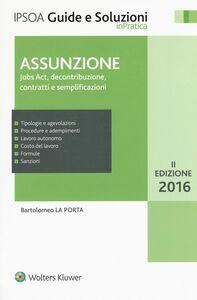 Foto Cover di Assunzione. Jobs Act, decontribuzione contratti e semplificazioni, Libro di Bartolomeo La Porta, edito da Ipsoa