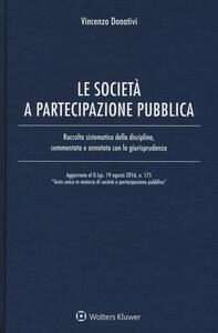 Le società e partecipazione pubblica. Raccolta sistematica della disciplina, commentata e annotata con la giurisprudenza