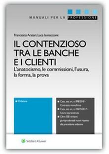 Il contenzioso tra le banche e i clienti. L'anatocismo, le commissioni, l'usura, la forma, la prova - Francesco Aratari,Luca Iannaccone - copertina