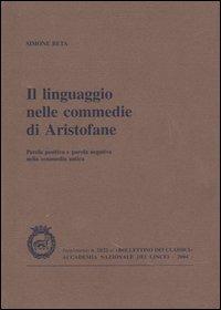 Il Il linguaggio nelle commedie di Aristofane. Parola positiva e parola negativa nella commedia antica - Beta Simone - wuz.it
